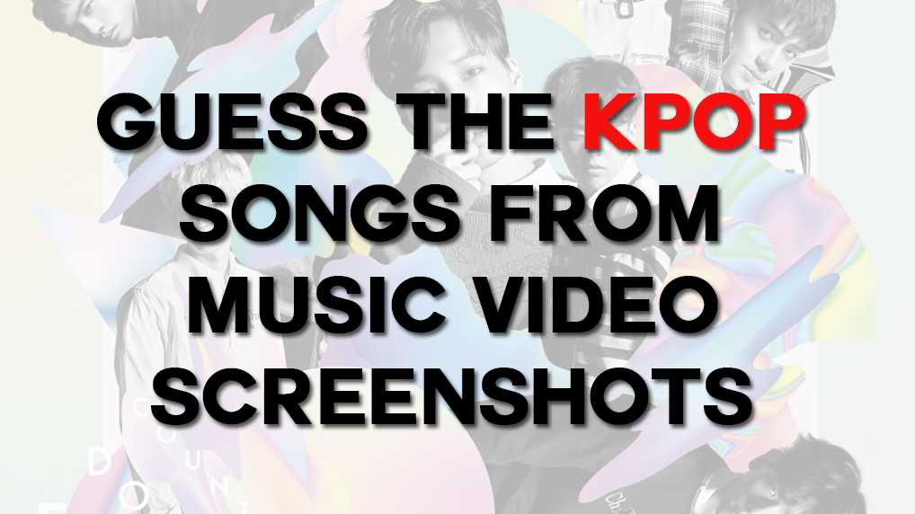 Guess the KPOP songs from MV screenshots
